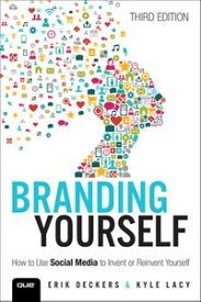 Branding YourselfHow to Use Social Media to Invent or Reinvent Yourself【電子書籍】[ Erik Deckers ]
