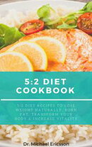 5:2 Diet Cookbook: 5:2 Diet Recipes to Lose Weight Naturally, Burn Fat, Transform Your Body & Increase Vital…