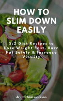 How to Slim Down Easily: 5:2 Diet Recipes to Lose Weight Fast, Burn Fat Safely & Increase Vitality