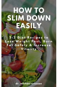 HowtoSlimDownEasily:5:2DietRecipestoLoseWeightFast,BurnFatSafely&IncreaseVitality