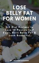 Lose Belly Fat For Women: 5:2 Diet Recipes to Lose 10 Pounds in 7 Days, Burn Belly Fat & Look Beautiful