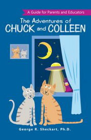 The Adventures of Chuck and ColleenA Guide for Parents and Educators【電子書籍】[ George R. Sheckart Ph.D. ]