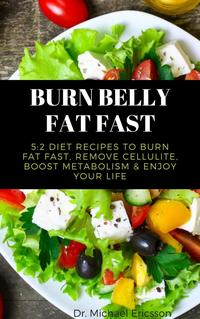 Burn Belly Fat Fast: 5:2 Diet Recipes to Burn Fat Fast, Remove Cellulite, Boost Metabolism & Enjoy Your Life