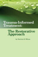 Trauma-Informed Treatment: The Restorative Approach