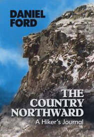 The Country Northward: A Hiker's Journal【電子書籍】[ Daniel Ford ]