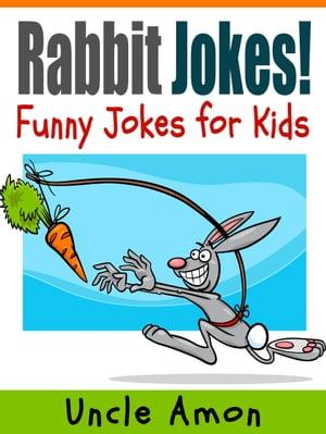 Rabbit Jokes: Funny Jokes for Kids【電子書籍】[ Uncle Amon ]