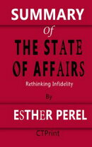 SUMMARY OF The State of Affairs | Rethinking Infidelity By Esther Perel