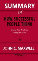 SUMMARY OF How Successful People Think | Change Your Thinking, Change Your Life By John C. Maxwell