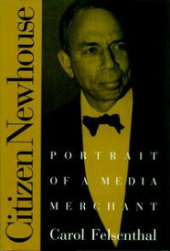 Citizen NewhousePortrait of a Media Merchant【電子書籍】[ Carol Felsenthal ]