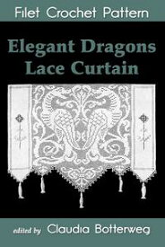 Elegant Dragons Lace Curtain Filet Crochet PatternComplete Instructions and Chart【電子書籍】[ Claudia Botterweg ]