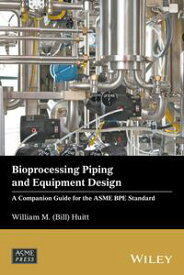 Bioprocessing Piping and Equipment DesignA Companion Guide for the ASME BPE Standard【電子書籍】[ William M. (Bill) Huitt ]