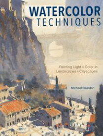 Watercolor TechniquesPainting Light and Color in Landscapes and Cityscapes【電子書籍】[ Michael Reardon ]
