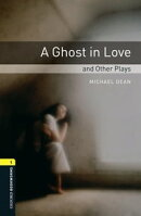 A Ghost in Love and Other Plays Level 1 Oxford Bookworms Library