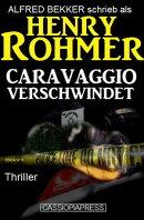 Henry Rohmer Thriller - Caravaggio verschwindet