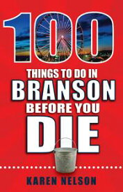 100 Things to Do in Branson Before You Die【電子書籍】[ Karen Nelson ]