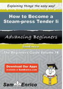 How to Become a Steam-press Tender Ii