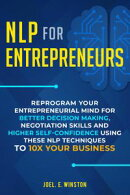 NLP for Entrepreneurs: Reprogram Your Entrepreneurial Mind for Better Decision Making, Negotiation Skills an…