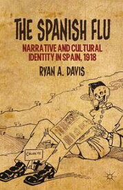 The Spanish FluNarrative and Cultural Identity in Spain, 1918【電子書籍】[ R. Davis ]