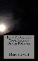 How To Remove Your Fear of Death Forever