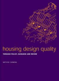 Housing Design QualityThrough Policy, Guidance and Review【電子書籍】[ Matthew Carmona ]