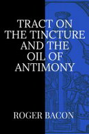 Tract on the Tincture and the Oil of Antimony