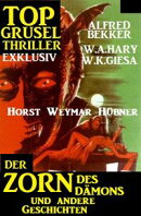 Top Grusel Thriller Exklusiv - Der Zorn des Dämons und andere Geschichten