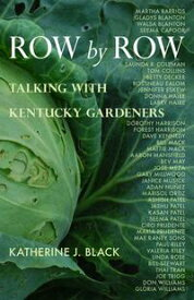 Row by RowTalking with Kentucky Gardeners【電子書籍】[ Katherine J. Black ]
