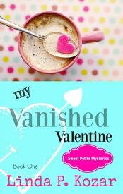 My Vanished ValentineSweet Petite Mysteries, #1【電子書籍】[ Linda Kozar ]