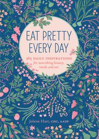 Eat Pretty Every Day365 Daily Inspirations for Nourishing Beauty, Inside and Out【電子書籍】[ Jolene Hart ]