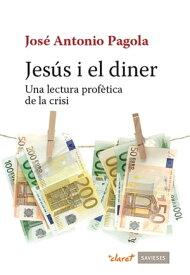 Jes?s i el diner Una lectura prof?tica de la crisi【電子書籍】[ Jos? Antonio Pagola Elorza ]