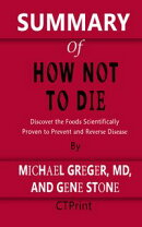 SUMMARY OF How Not to Die | Discover the Foods Scientifically Proven to Prevent and Reverse Disease By Michael Greger, MD, and Gene Stone