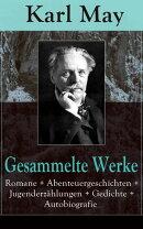 Gesammelte Werke: Romane + Abenteuergeschichten + Jugenderzählungen + Gedichte + Autobiografie (300 Titel i…
