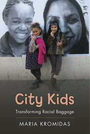 City Kids Transforming Racial Baggage【電子書籍】[ Maria Kromidas ]