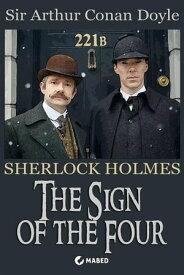 The Sign of the Four The second novel featuring Sherlock Holmes【電子書籍】[ Sir Arthur Conan Doyle ]