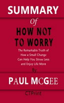 SUMMARY OF How Not to Worry | The Remarkable Truth of How a Small Change Can Help You Stress Less and Enjoy Life More By Paul McGee