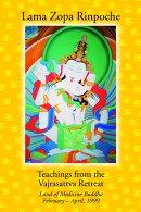 Teachings from the Vajrasattva Retreat: Land of Medicine Buddha, February-April, 1999