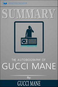 Summary: The Autobiography of Gucci Mane【電子書籍】[ Readtrepreneur Publishing ]