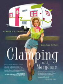 Glamping with MaryJane【電子書籍】[ MaryJane Butters ]