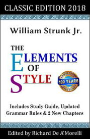 The Elements of Style: Classic Edition (2018)With Editor's Notes, New Chapters & Study Guide【電子書籍】[ William Strunk Jr. ]