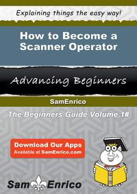 How to Become a Scanner OperatorHow to Become a Scanner Operator【電子書籍】[ Yasuko Mclain ]
