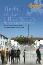 The France of the Little-MiddlesA Suburban Housing Development in Greater Paris【電子書籍】[ Marie Cartier ]