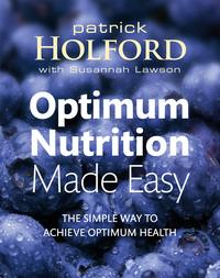 Optimum Nutrition Made EasyThe simple way to achieve optimum health【電子書籍】[ Patrick Holford BSc, DipION, FBANT, NTCRP ]