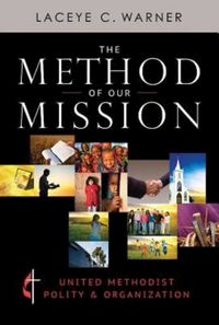 TheMethodofOurMissionUnitedMethodistPolity&Organization