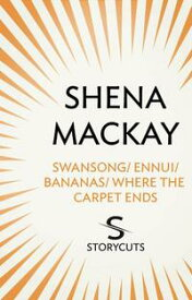 Swansong / Ennui / Bananas / Where the Carpet Ends (Storycuts)【電子書籍】[ Shena Mackay ]