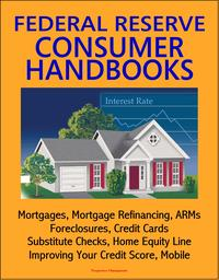 FederalReserveConsumerHandbooks:Mortgages,MortgageRefinancing,ARMs,Foreclosures,CreditCards,SubstituteChecks,HomeEquityLine,ImprovingYourCreditScore,Mobile