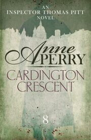 Cardington Crescent (Thomas Pitt Mystery, Book 8)A gripping murder mystery with the highest of stakes【電子書籍】[ Anne Perry ]