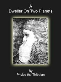 A Dweller On Two Planets【電子書籍】[ Phylos The Thibetan ]