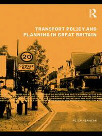 Transport Policy and Planning in Great Britain【電子書籍】[ Peter Headicar ]