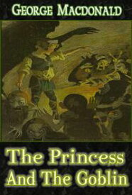 The Princess and The Goblin : [Illustrations and Free Audio Book Link]【電子書籍】[ George Macdonald ]