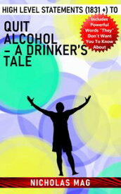 High Level Statements (1831 +) to Quit Alcohol ? A Drinker's Tale【電子書籍】[ Nicholas Mag ]